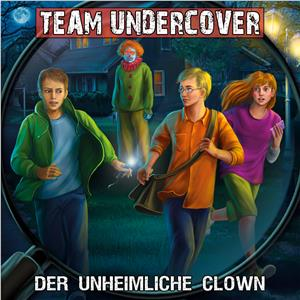 Hörbuch Cover: Team Undercover, Folge 6: Der unheimliche Clown (Download)