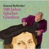 Hörbuch Cover: 500 Jahre falscher Glaube (Download)