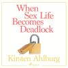 Hörbuch Cover: When Sex Life Becomes Deadlock (Unabridged) (Download)